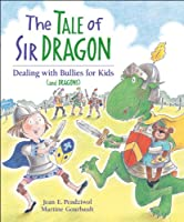 The Tale of Sir Dragon: Dealing With Bullies for Kids And Dragons