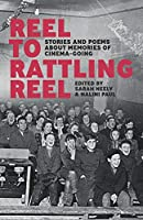 Reel to Rattling Reel: Stories and Poems About Memories of Cinema-Going