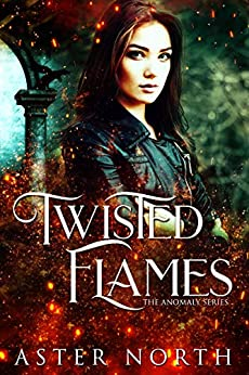 Twisted Flames (The Anomaly Series Book 1) by [North, Aster]