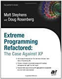 Extreme Programming Refactored: The Case Against XP (Expert's Voice)