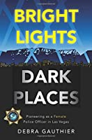Bright Lights, Dark Places: Pioneering As a Female Police Officer in Las Vegas