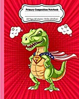 Primary Composition Notebook: Super dinosaur journal with draw and write space for little princess girl and boys. Dotted midline, half blank and with  picture space book,  grades k-2 story paper journal | 120 Story Pages | 8 x 10 inch