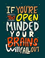 "If You Are Too Open Minded Your Brains Will Fall Out: Cornell Notes Notebook, Inspirational Quote On The Cover, Size 8.5"" x 11"", 120 Pages, Soft Mate Cover"