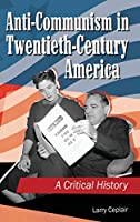 Anti-Communism in Twentieth-Century America: A Critical History