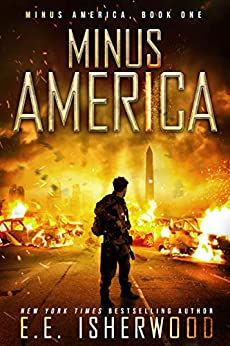 Minus America: A Post-Apocalyptic Survival Thriller by [Isherwood, E.E.]