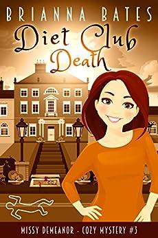 Diet Club Death: Missy DeMeanor Cozy Mystery #3 (Missy DeMeanor Cozy Mysteries) by [Bates, Brianna]