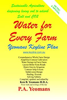 Water for Every Farm - Yeomans Keyline Plan by [Yeomans, Ken B., Yeomans, P.A.(dec.)]