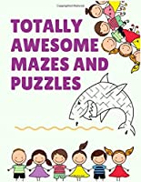 Totally Awesome mazes and puzzles: The Maze Activity Books for Kids 4- 6-8 with 100+ awesome Fun First Mazes lover