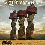 Re:TTLE CREATURES