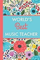 World's Best Music Teacher (6x9 Journal): Bright Flowers Lightly Lined 120 Pages Perfect for Notes Journaling Mother's Day and Christmas Gifts [並行輸入品]