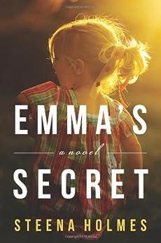 Emma's Secret: A Novel (Finding Emma Book 2) by [Holmes, Steena]