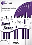 バンドスコアピースBP1995 here comes my love / Mr.Children ~フジテレビ系木曜劇場『隣の家族は青く見える』主題歌