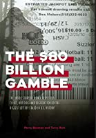 The $80 Billion Gamble: The Inside Story of How A Suspicious Ticket, Hot Dogs, and Bigfoot Foiled the Biggest Lottery Fraud In U.S. History