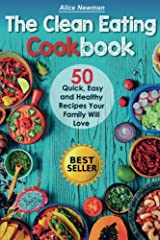 The Clean Eating Cookbook: 50 Quick, Easy and Delicious Recipes Your Family Will Love. Paperback