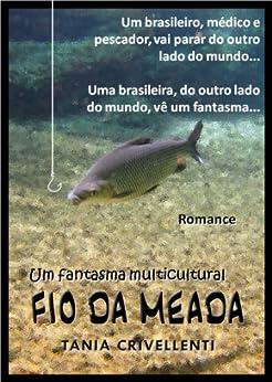 Fio da Meada – Um fantasma multicultural (Romance em Português do Brasil – Portuguese Edition) (Romances Multiculturais Livro 1) by [Crivellenti, Tania]