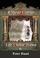 A Spear Carrier in Life's Great Drama