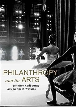 Philanthropy and the Arts by [Radbourne, Jennifer, Watkins, Kenneth]