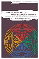 David Mitchell's Post-Secular World: Buddhism, Belief and the Urgency of Compassion (New Horizons in Contemporary Writing)