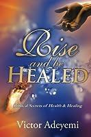 Rise and Be Healed: Biblical Secrets of Health and Healing