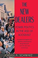 The New Dealers: Power Politics in the Age of Roosevelt by Jordan A. Schwarz(1994-04-26)