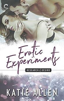 Erotic Experiments (Research & Desire Book 1) by [Allen, Katie]