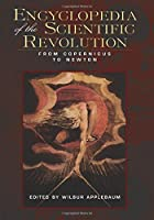 Encyclopedia of the Scientific Revolution (Garland Reference Library of the Humanities)