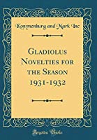 Gladiolus Novelties for the Season 1931-1932 (Classic Reprint)