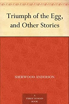 Triumph of the Egg, and Other Stories by [Anderson, Sherwood]