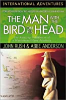 The Man With the Bird on His Head: The Amazing Fulfillment of a Mysterious Island Prophecy (International Adventures)