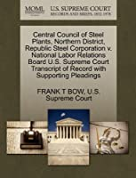 Central Council of Steel Plants, Northern District, Republic Steel Corporation V. National Labor Relations Board U.S. Supreme Court Transcript of Record with Supporting Pleadings