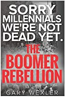 Sorry Millennials, We're Not Dead Yet: The Boomer Rebellion