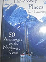 Far-Away Places: 50 Anchorages on the Northwest Coast