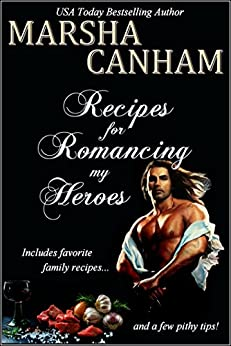 Recipes for Romancing my Heroes by [Canham, Marsha]