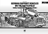 German Support Vehicles on the Battlefield: World War Two Photobook Series Volume 22