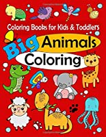 Coloring Books for Kids & Toddlers: Big Animals Coloring: Children Activity Books for Kids Ages 1-3, 2-4, 4-8, Boys, Girls, Fun Early Learning, Relaxation for ... Workbooks, Toddler Coloring Book