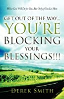 Get Out Of The Way...you're Blocking Your Blessings!!!