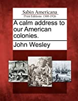 A Calm Address to Our American Colonies.