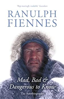 Mad, Bad and Dangerous to Know: Updated and revised to celebrate the author's 75th year by [Fiennes, Ranulph]