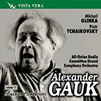 Alexander Gauk conducts Glinka & Tchaikovsky (Russian Conductors vol. 11)