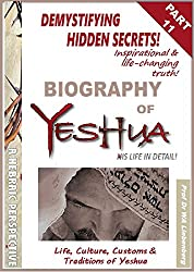 Life, Culture, Customs & Traditions of Yeshua: All Four Gospels Combined into One Full Biography Part 11 (Gospel Series) (English Edition)