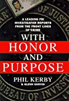 With Honor and Purpose: An Ex-FBI Investigator Reports from the Front Lines of Crime