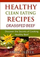 Healthy Clean Eating Recipes: Grassfed Beef: Discover the Secrets of Cooking Healthy Beef [並行輸入品]