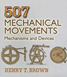 507 Mechanical Movements: Mechanisms and Devices (Dover Science Books) by Henry T. Brown(2005-08-15) 画像