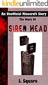 The Diary Of Siren Head: An Unofficial Minecraft Horror Story (English Edition)