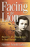 Facing the Lion (Abridged Edition): Memoirs of a Young Girl in Nazi Europe by Simone Arnold Liebster(2011-06-01)
