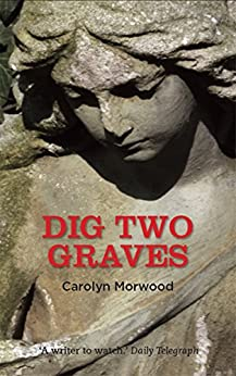 Dig Two Graves by [Morwood, Carolyn]