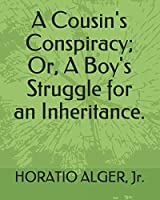 A Cousin's Conspiracy; Or, A Boy's Struggle for an Inheritance.