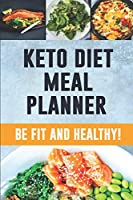 Keto Diet Meal Planner: 90 Day Meal Planner for Weight Loss | Be Who You Can Be: Fit and Healthy! | Low-Carb Food Log to Track What You Eat and Plan Your Keto Meals (3 Month Food Tracker)
