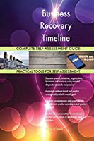 Business Recovery Timeline Complete Self-Assessment Guide