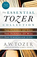 The Essential Tozer Collection: The Pursuit of God / The Purpose of Man / The Crucified Life